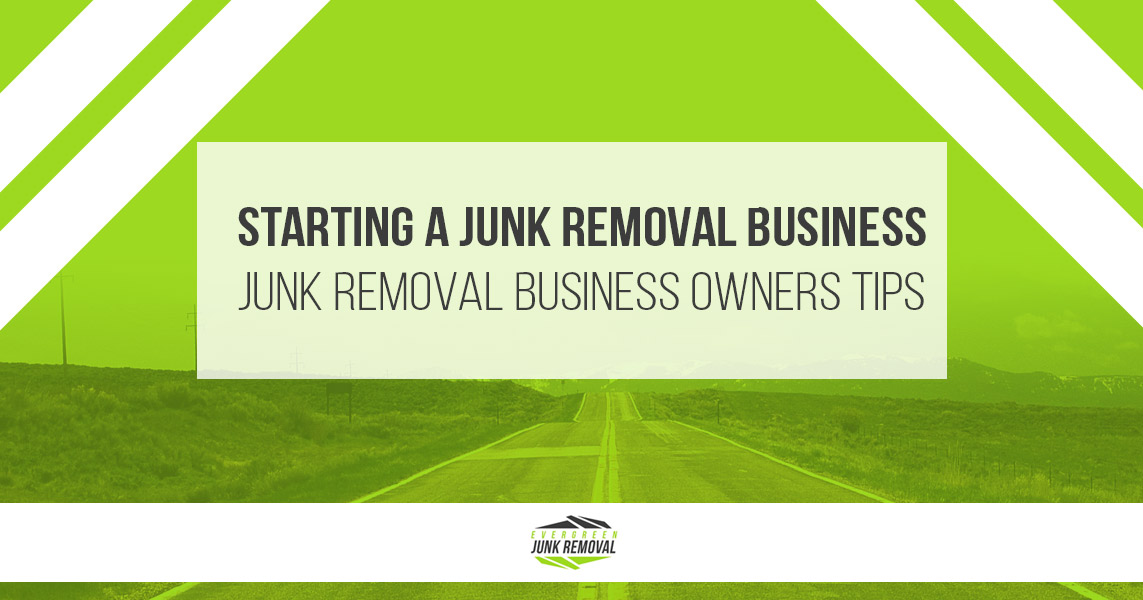 Starting A Junk Removal Business - Junk Removal Business Owners Tips